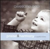 Awesome God- Praise & Harmony Series- The Acappella Company