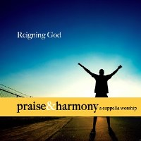 Reigning God- Praise & Harmony Series- The Acappella Company
