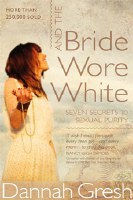 And the Bride Wore White: Seven Secret to Sexual Purity