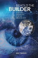 Behold the Builder: Scientific Evidences for the Biblical God