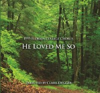 Florida College Chorus 94/95 - He Loved Me So