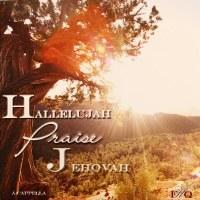 FHQ-HALLELUJAH PRAISE JEHOVAH