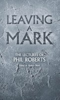 Leaving a Mark - The Lectures of Phil Roberts