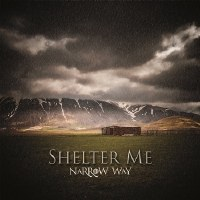 Narrow Way - Shelter Me