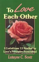 To Love Each Other: 1 Corinthians 13 Studied by Love's Principles Personified