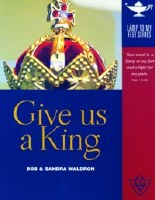 Give us a King- Lamp Unto My Feet Series (Vol. 4)