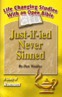 Justs-if-ied Never Sinned: A Study of Romans (Life Changing Studies With an Open Bible)