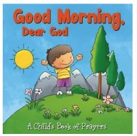 Good Morning, Dear God - A Child's Book of Prayers
