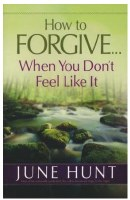 How to Forgive... When You Don't Feel Like It