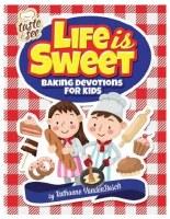 Life is Sweet: Baking Devotions for Kids