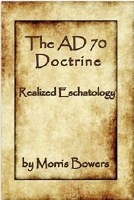 The AD 70 Doctrine - Realised Eschatology