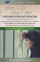 Where Is God When I Hurt? Confronting Hardships and Finding Hope