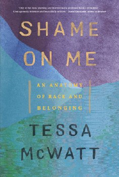 Shame On Me: An Anatomy of Race and Belonging
