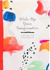Wake Up Your Imagination: A Journal for Creative Play