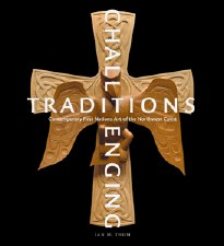 Challenging Traditions: Contemporary First Nations Art of the Northwest Coast