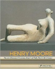 Henry Moore: From the Inside Out