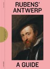 Rubens' Antwerp: A Guide
