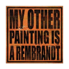 Enjoy Denial: My Other Painting Is A Rembrandt