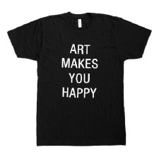 Art Makes You Happy T Shirt - Small