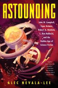 Astounding HC John W. Campbell, Isaac Asimov, Robert A. Heinlein, L. Ron Hubbard, and the Golden Age of Science Fiction