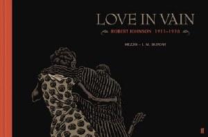 Love In Vain: Robert Johnson 1911-1938 HC