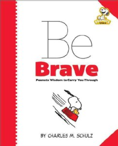 Be Brave Peanuts Wisdom to Carry You Through