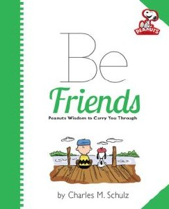 Be Friends Peanuts Wisdom to Carry You Through