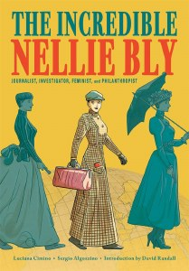 Incredible Nellie Bly Journalist, Investigator, Feminist, and Philanthropist HC