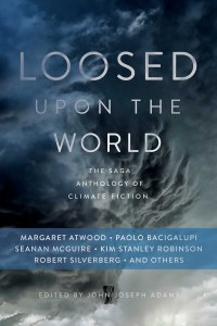 Loosed Upon The World The Saga Anthology of Climate Fiction