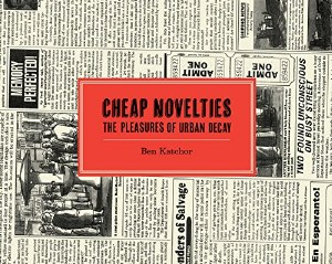 Cheap Novelties The Pleasures of Urban Decay Hardcover