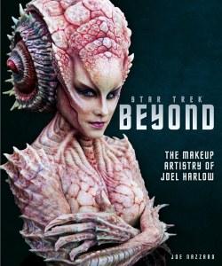 Star Trek Beyond HC The Makeup Artistry of Joel Harlow
