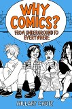Why Comics? From Underground to Everywhere HC