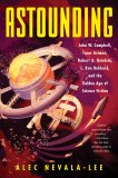 Astounding HC John W. Campbell, Isaac Asimov, Robert A. Heinlein, L. Ron Hubbard, and the Golden Age of Science Fiction