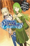 Is It Wrong to Try to Pick Up Girls in a Dungeon On the Side Sword Oratoria Vol 03