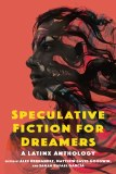 Speculative Fiction For Dreamers TP A Latinx Anthology