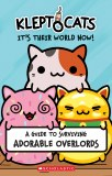 Kleptocats It's Their World Now! A Guide to Surviving Adorable Overlords