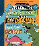 Everything Awesome About Dinosaurs and Other Prehistoric Beasts HC