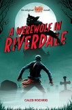A Werewolf in Riverdale Archie Horror Book 1