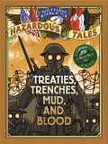 Nathan Hales Hazardous Tales GN 4: Treaties, Trenches, Mud, and Blood