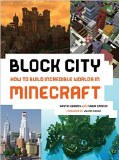Block City How to Build Incredible Worlds in Minecraft