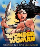 DC Comics Wonder Woman Ultimate Guide to the Amazon Warrior