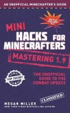 Mini Hacks for Minecrafters: Mastering 1.9 The Unofficial Guide to the Combat Update