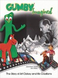 Gumby Imagined The Story of Art Clokey and His Creations