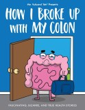How I Broke Up With My Colon TP Fascinating, Bizarre, and True Health Stories