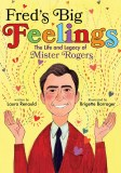 Fred's Big Feelings HC Life and Legacy of Mister Rogers