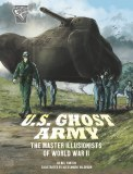 U.S. Ghost Army The Master Illusionists of World War II