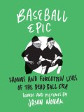 Baseball Epic HC Famous and Forgotten Lives of the Dead Ball Era