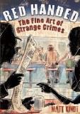 Red Handed The Fine Art of Strange Crimes