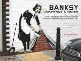 Banksy Locations and Tours Vol 01 Revised and Expanded