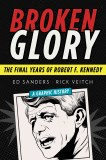 Broken Glory HC The Final Years of Robert F. Kennedy